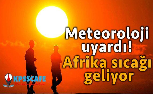 Meteoroloji uyardı! Afrika sıcağı geliyor