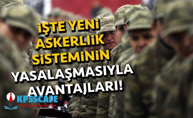İşte Yeni Askerlik Sisteminin Yasalaşmasıyla Avantajları!