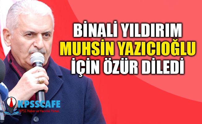 Binali Yıldırım Muhsin Yazıcıoğlu için Özür Diledi!