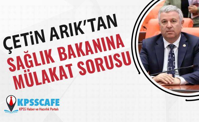 Çetin Arık'tan Sağlık Bakanına Mülakat Sorusu!