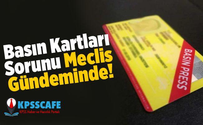Basın Kartları Sorunu Meclis Gündeminde!