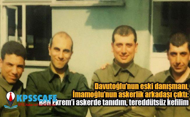 Davutoğlu'nun eski danışmanı, İmamoğlu'nun askerlik arkadaşı çıktı: Ben Ekrem'i askerde tanıdım, tereddütsüz kefilim