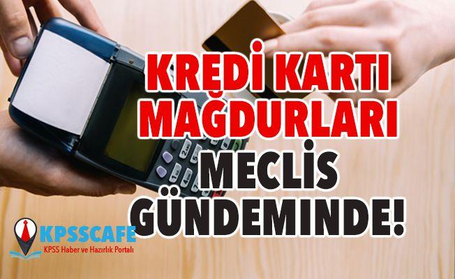 Kredi Kartı Mağdurları Meclis Gündeminde!