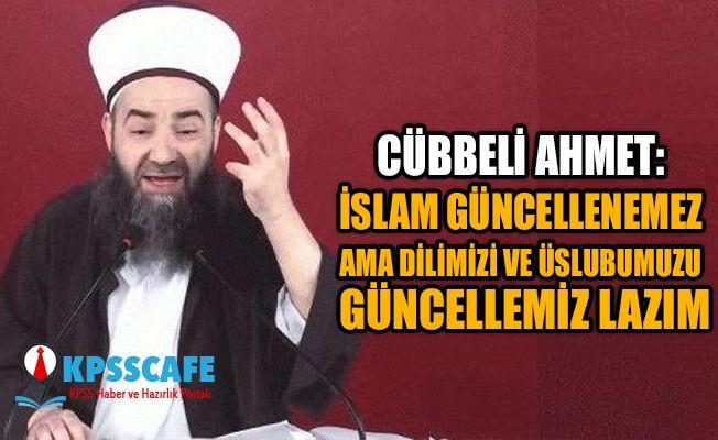 Cübbeli Ahmet: İslam güncellenemez ama dilimizi ve üslubumuzu güncellememiz lazım