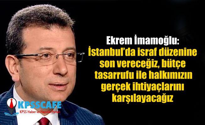 Ekrem İmamoğlu: İstanbul'da israf düzenine son vereceğiz, bütçe tasarrufu ile halkımızın gerçek ihtiyaçlarını karşılayacağız