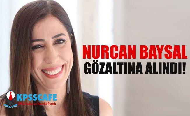 Nurcan Baysal gözaltına alındı!