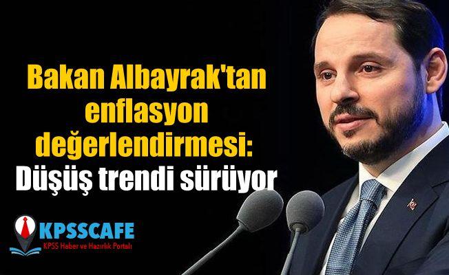 Bakan Albayrak'tan enflasyon değerlendirmesi: Düşüş trendi sürüyor