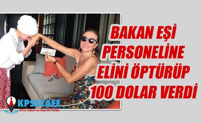 Bakan Eşi Personeline Elini Öptürüp 100 Dolar Verdi!