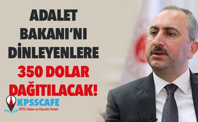 Adalet Bakanı Gül'ü dinleyenlere 350 Dolar dağıtılacak!