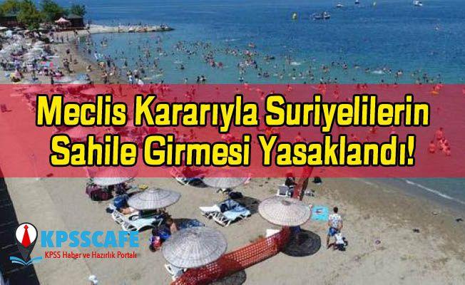 Meclis Kararıyla Suriyelilerin Sahile Girmesi Yasaklandı!