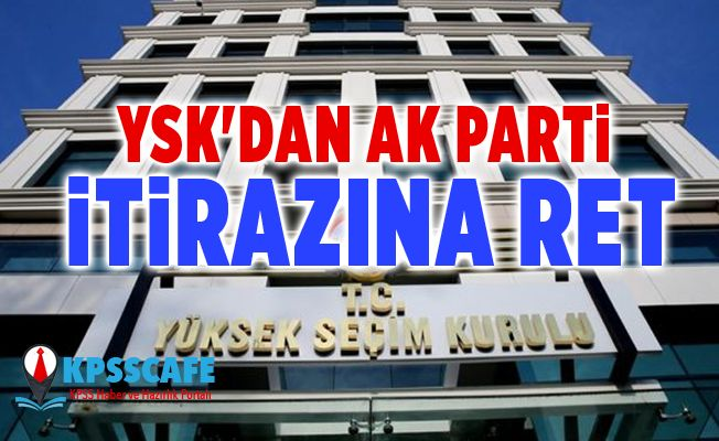 YSK'dan AK Parti itirazına ret