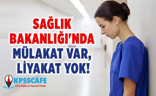 Sağlık Bakanlığı'nda Mülakat Var, Liyakat Yok!