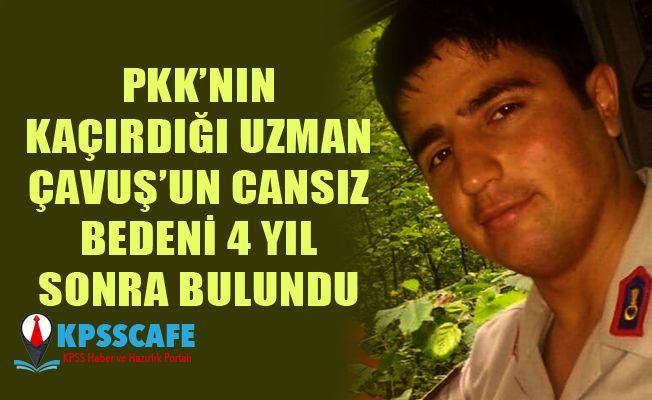 PKK'nın Kaçırdığı Uzman Çavuş'un Cansız Bedenine 4 Yıl Sonra Ulaşıldı!