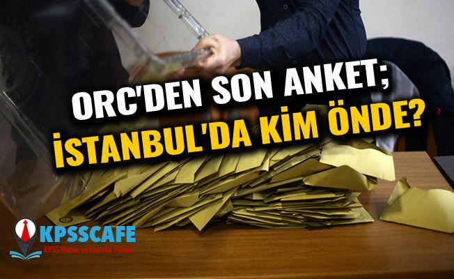 ORC'den son anket; İstanbul'da kim önde?