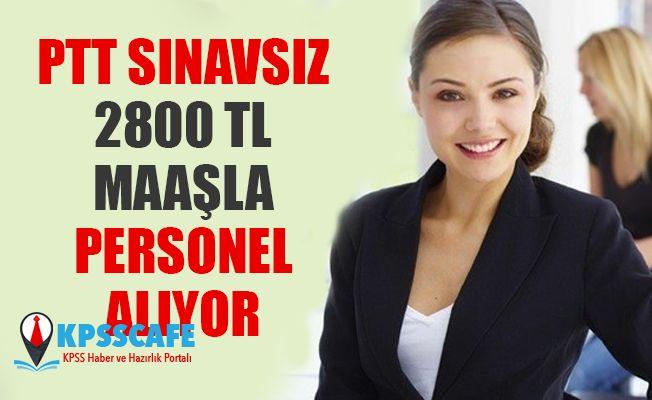 PTT Sınavsız 2800 TL Maaşla Personel Alıyor!