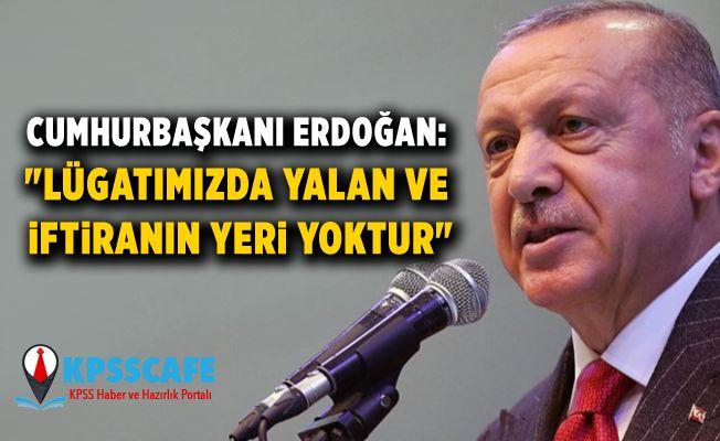 """Cumhurbaşkanı Erdoğan: """"Lügatımızda yalan ve iftiranın yeri yoktur"""""""