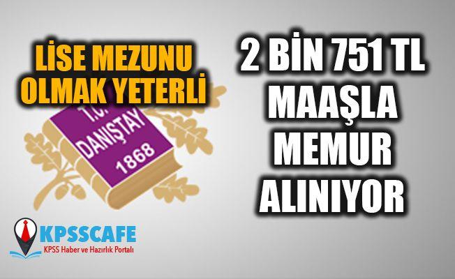 2 BİN 751 TL Danıştay Düşük KPSS Puanı İle En Az Lise Mezunu Memur Alıyor!