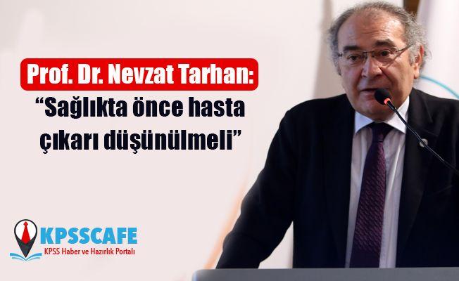 """Prof. Dr. Nevzat Tarhan: """"Sağlıkta önce hasta çıkarı düşünülmeli"""""""