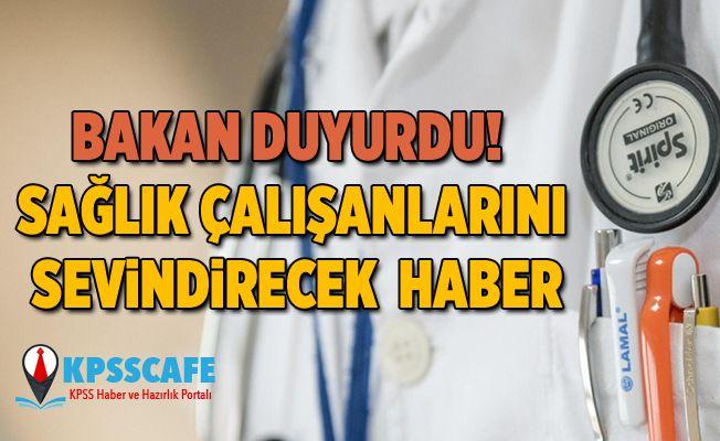 Bakan duyurdu! Sağlık çalışanlarını sevindirecek haber