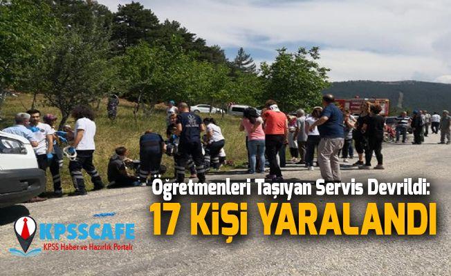 Öğretmenleri Taşıyan Servis Devrildi: 17 Kişi Yaralandı
