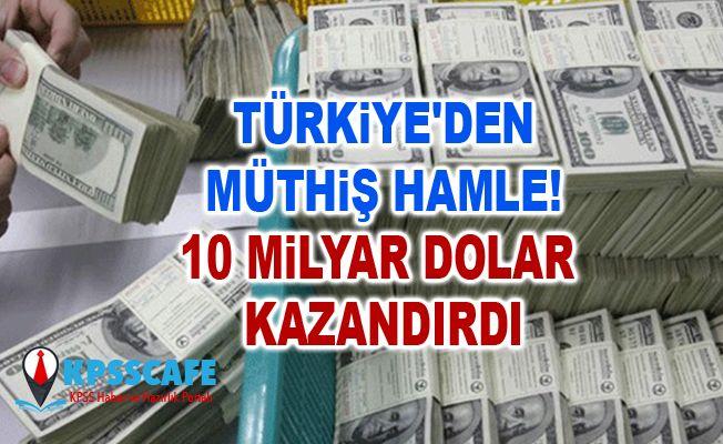 Türkiye'den müthiş hamle! 10 milyar dolar kazandırdı
