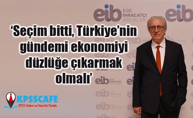 Seçim bitti, Türkiye'nin gündemi ekonomiyi düzlüğe çıkarmak olmalı