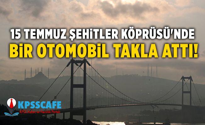 15 Temmuz Şehitler Köprüsü'nde bir otomobil takla attı!