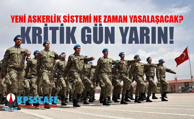 Yeni askerlik sistemi yasası için kritik gün!