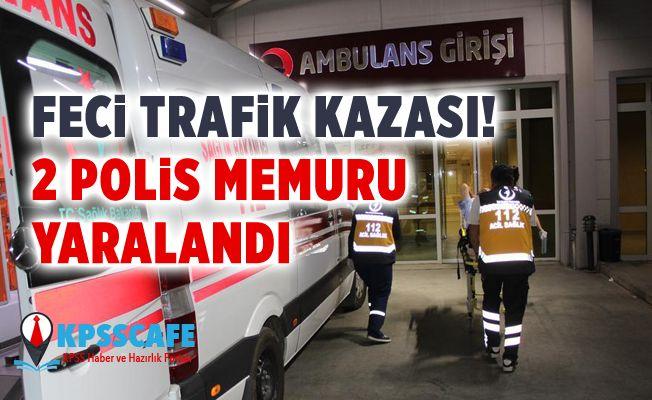 Feci Trafik Kazası! 2 Polis Memuru Yaralandı