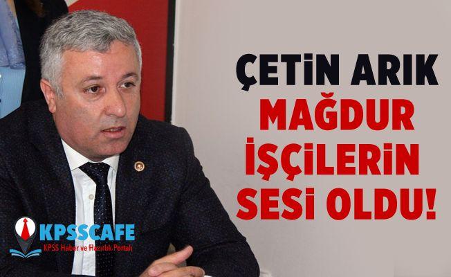 CHP'li Çetin Arık Mağdur İşçilerin Sesi Oldu!
