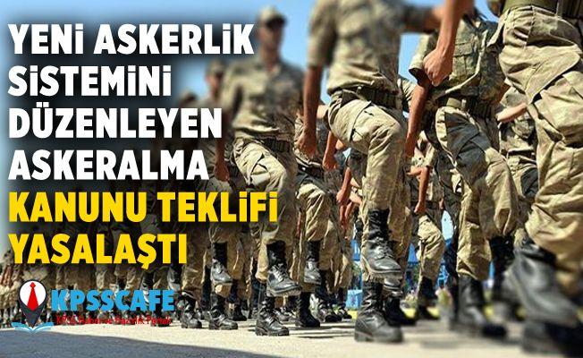 Yeni askerlik sistemini düzenleyen Askeralma Kanunu Teklifi yasalaştı