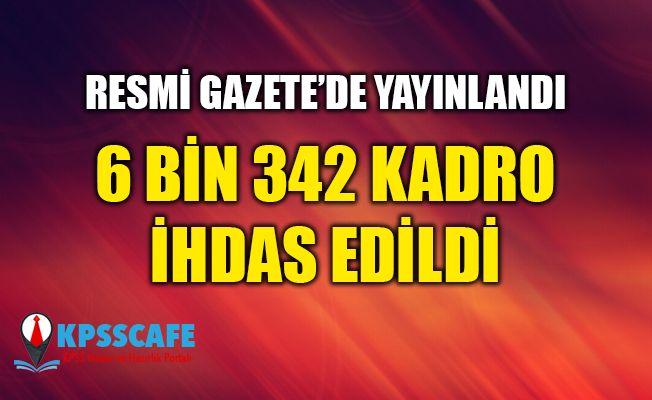 6 Bin 342 Kadro İhdas Edildi! Resmi Gazete'de Yayımlandı!