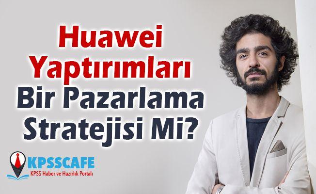 Huawei Yaptırımları Bir Pazarlama Stratejisi Mi?