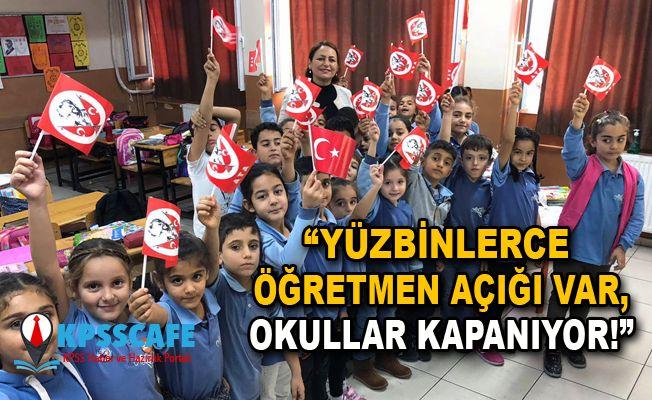 """""""Yüzbinlerce Öğretmen Açığı var, Okullar Kapanıyor!"""""""