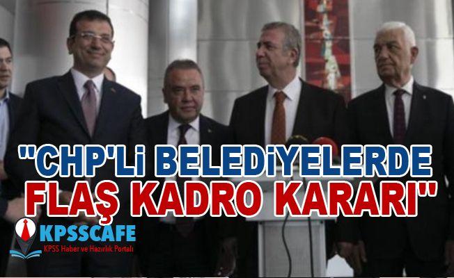 ''CHP'li Belediyelerde Flaş Kadro Kararı''