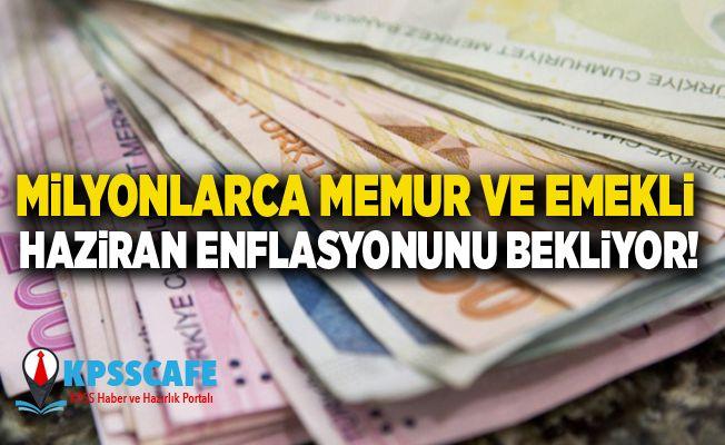 Milyonlarca Memur ve Emekli Haziran Enflasyonunu Bekliyor!