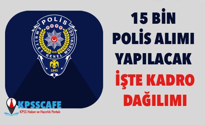 15 Bin Polis Alınacak! İşte Kadın Erkek Kadro Dağılımı!