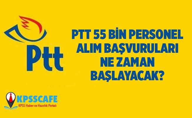 PTT 55 bin Personel alımı başvuruları ne zaman başlayacak?