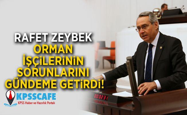 Rafet Zeybek Orman İşçilerinin Sorunlarını gündeme getirdi!