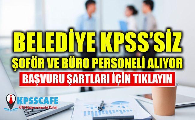 Belediye KPSS'siz Şoför ve Büro Personeli Alıyor!
