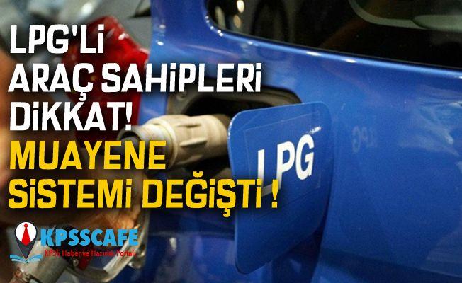 LPG'li araç sahipleri dikkat! Muayene sistemi değişti!