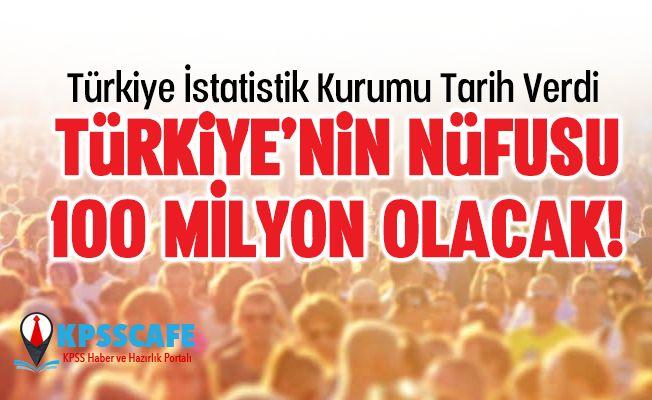 TÜİK Açıkladı! İşte Türkiye'nin Nüfusunun 100 Milyon Olacağı Tarih!