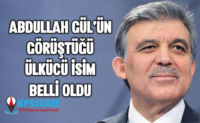 Abdullah Gül'ün görüştüğü ülkücü isim belli oldu