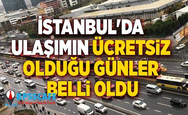 İstanbul'da ulaşımın ücretsiz olduğu günler belli oldu