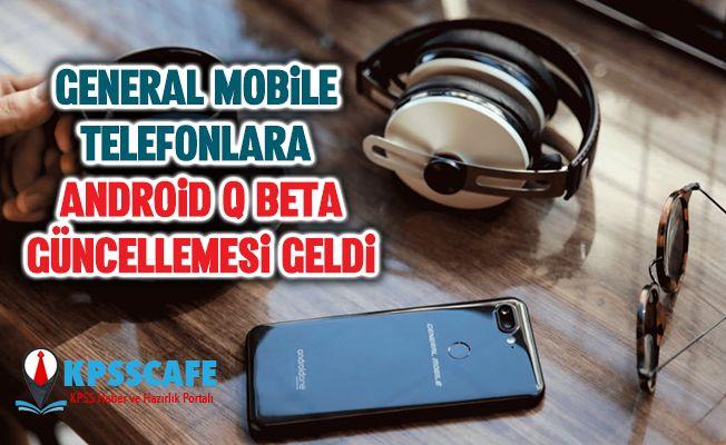 General Mobile telefonlara Android Q Beta güncellemesi geldi