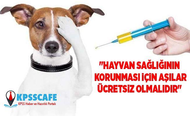 """""""Hayvan sağlığının korunması için aşılar ücretsiz olmalıdır"""""""