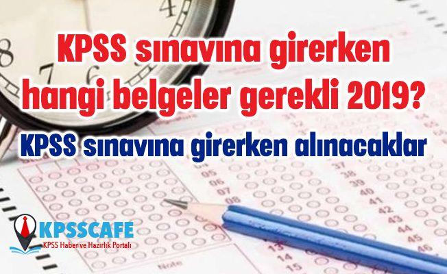 KPSS sınavına girerken hangi belgeler gerekli 2019? KPSS sınavına girerken alınacaklar