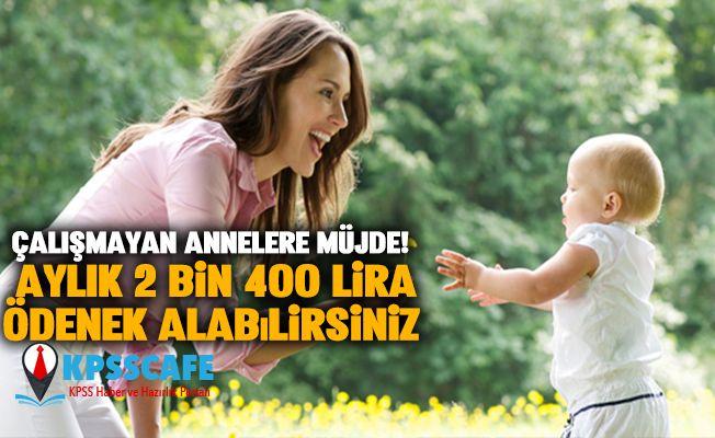 Çalışmayan Annelere Müjde! Aylık 2 bin 400 lira ödenek alabilirsiniz