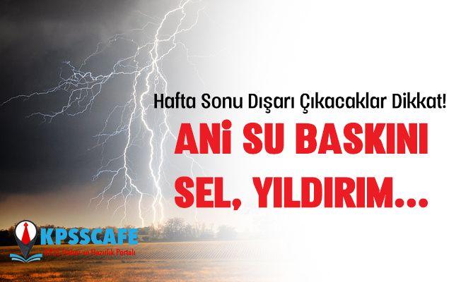 Meteoroloji vatandaşları uyardı: Ani sel, su baskını, yıldırım...