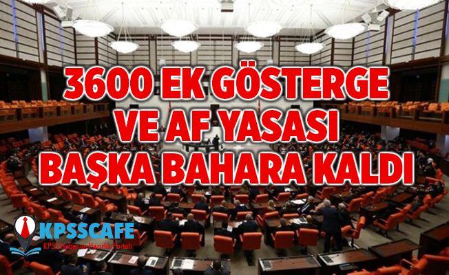 3600 Ek gösterge ve Af Yasası başka bahara kaldı